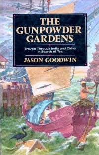 Gunpowder Gardens - Travels through India and China in Search of Tea