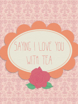 Saying I Love You with Tea (image by Sarah Rosalind Roberts, all rights reserved)