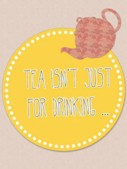 Tea's Not Just for Drinking (Image by Guest Blogger Sarah Rosalind Roberts, all rights reserved)